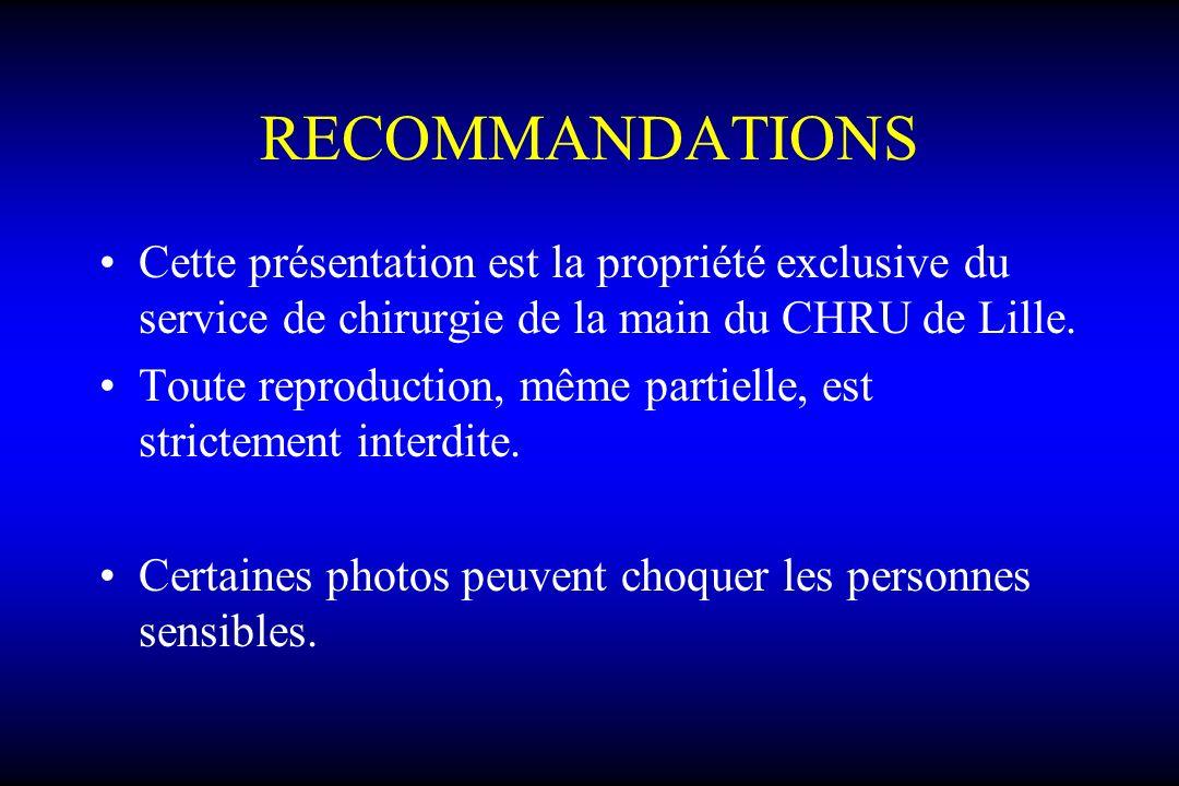 RECOMMANDATIONS Cette présentation est la propriété exclusive du service de chirurgie de la main du CHRU de Lille. Toute reproduction, même partielle,