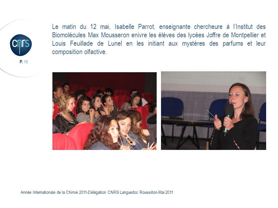 P. 10 Année Internationale de la Chimie 2011-Délégation CNRS Languedoc Roussillon-Mai 2011 Le matin du 12 mai, Isabelle Parrot, enseignante chercheure