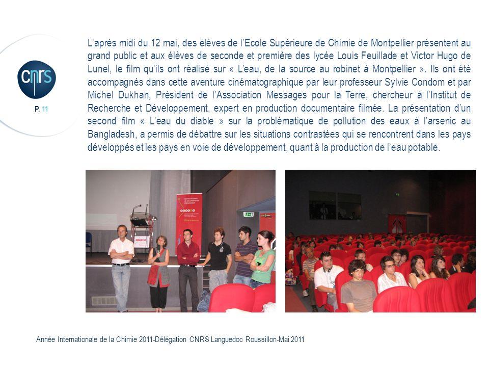 P. 11 Année Internationale de la Chimie 2011-Délégation CNRS Languedoc Roussillon-Mai 2011 Laprès midi du 12 mai, des élèves de lEcole Supérieure de C