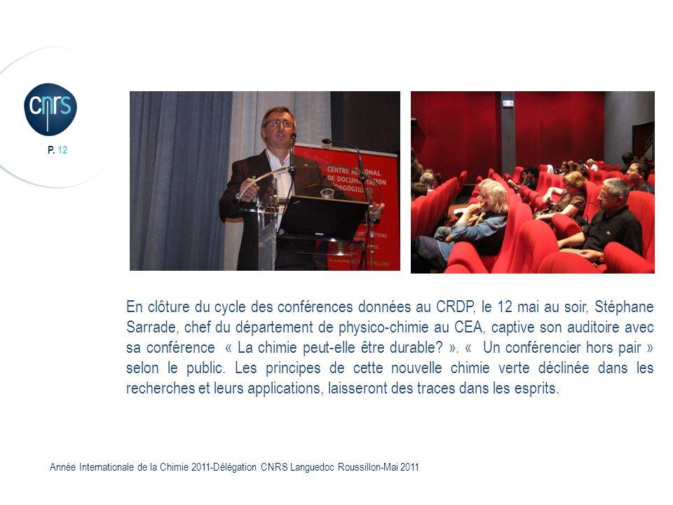 P. 12 Année Internationale de la Chimie 2011-Délégation CNRS Languedoc Roussillon-Mai 2011 En clôture du cycle des conférences données au CRDP, le 12