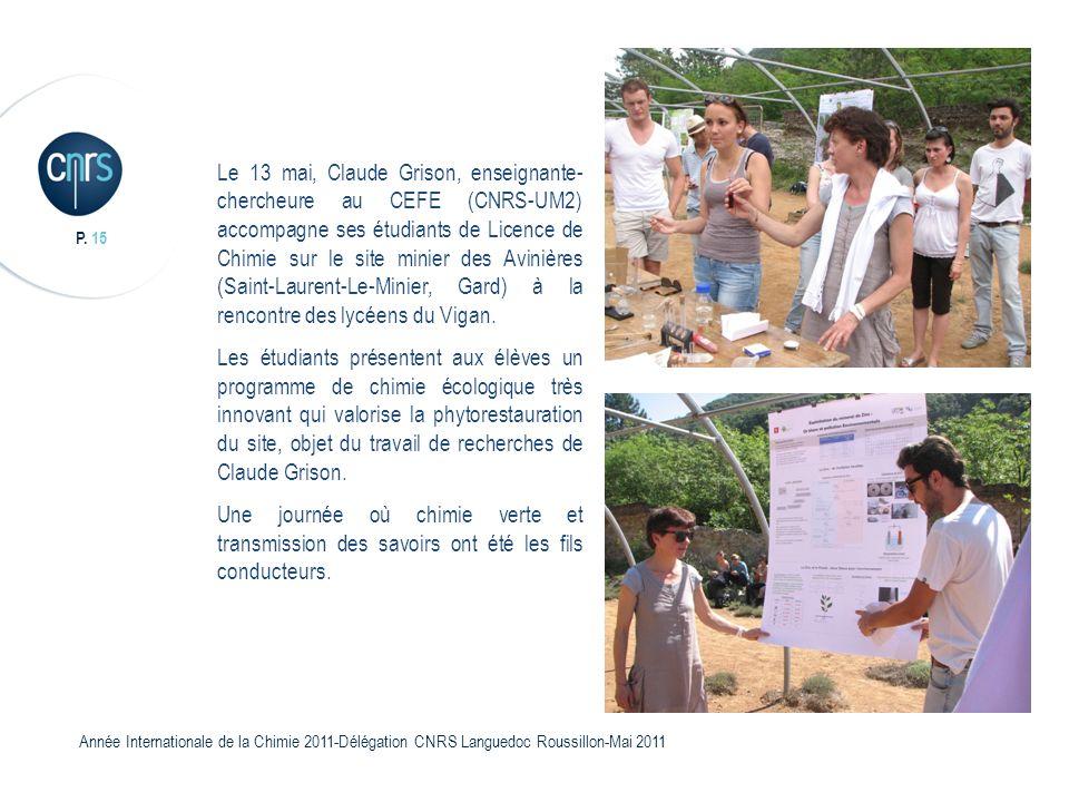 P. 15 Année Internationale de la Chimie 2011-Délégation CNRS Languedoc Roussillon-Mai 2011 Le 13 mai, Claude Grison, enseignante- chercheure au CEFE (