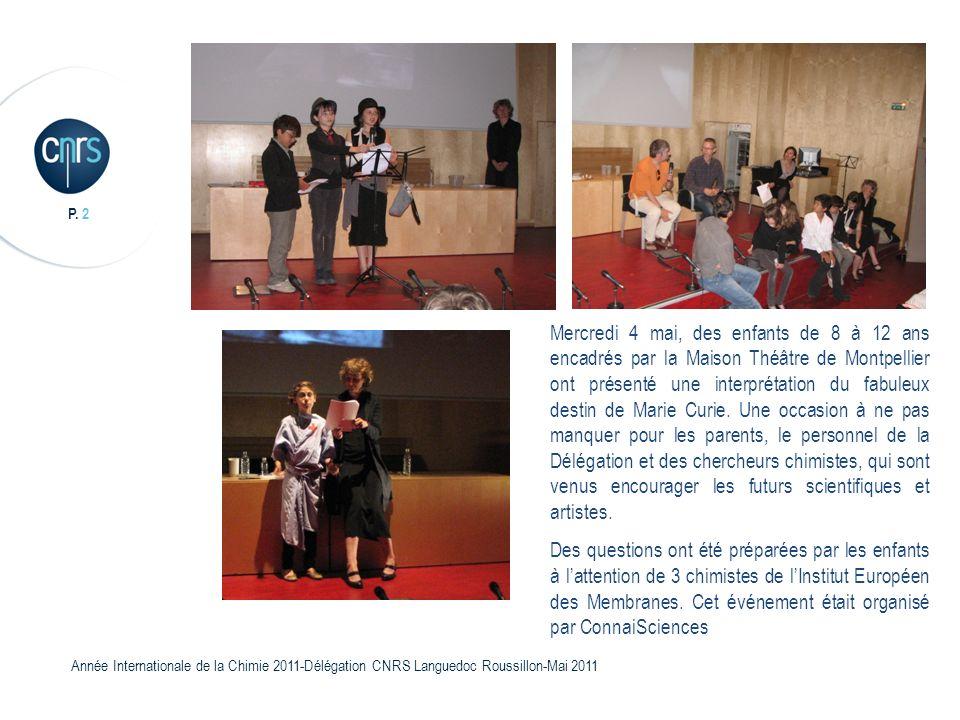 P. 2 Année Internationale de la Chimie 2011-Délégation CNRS Languedoc Roussillon-Mai 2011 Mercredi 4 mai, des enfants de 8 à 12 ans encadrés par la Ma