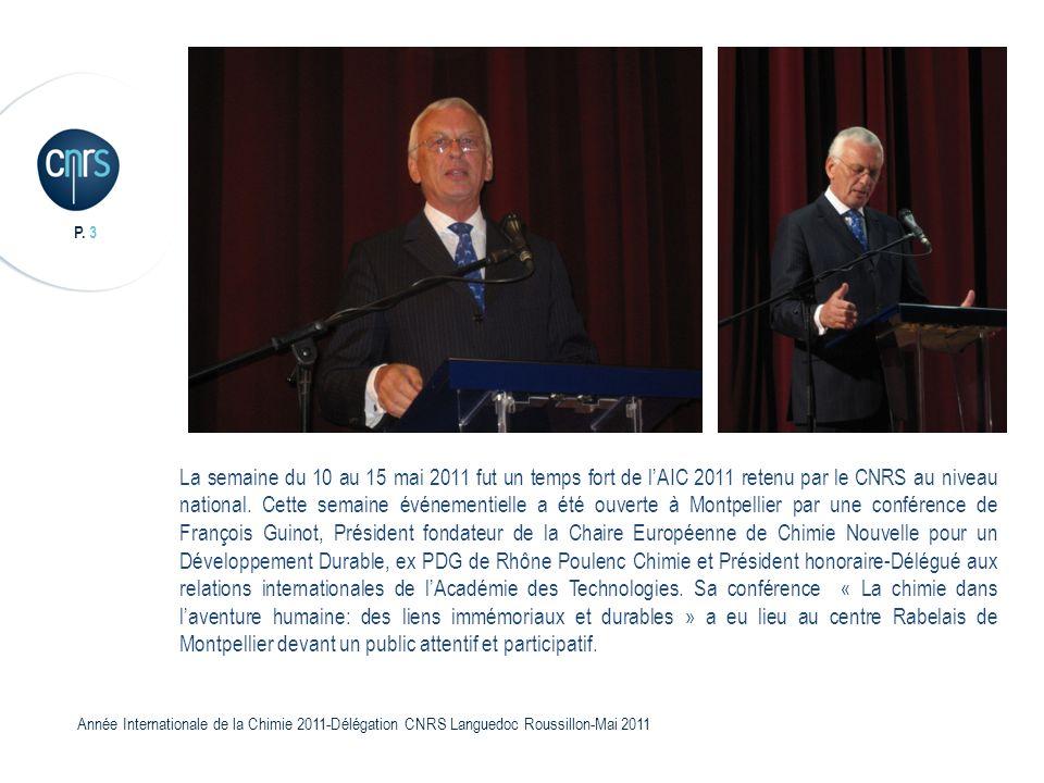 P. 3 Année Internationale de la Chimie 2011-Délégation CNRS Languedoc Roussillon-Mai 2011 La semaine du 10 au 15 mai 2011 fut un temps fort de lAIC 20