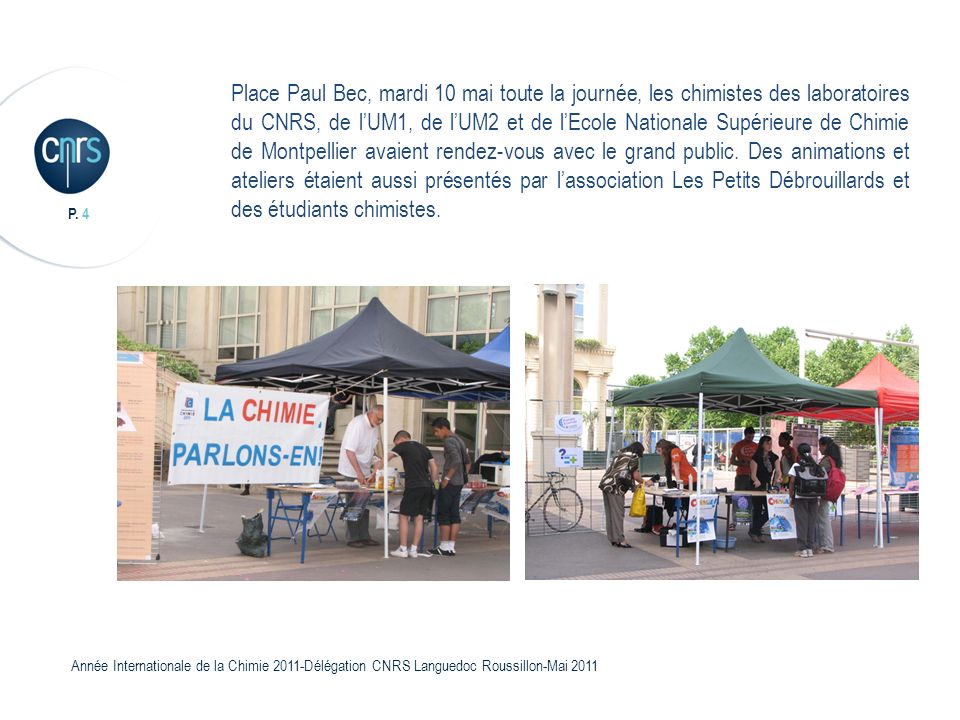 P. 4 Année Internationale de la Chimie 2011-Délégation CNRS Languedoc Roussillon-Mai 2011 Place Paul Bec, mardi 10 mai toute la journée, les chimistes