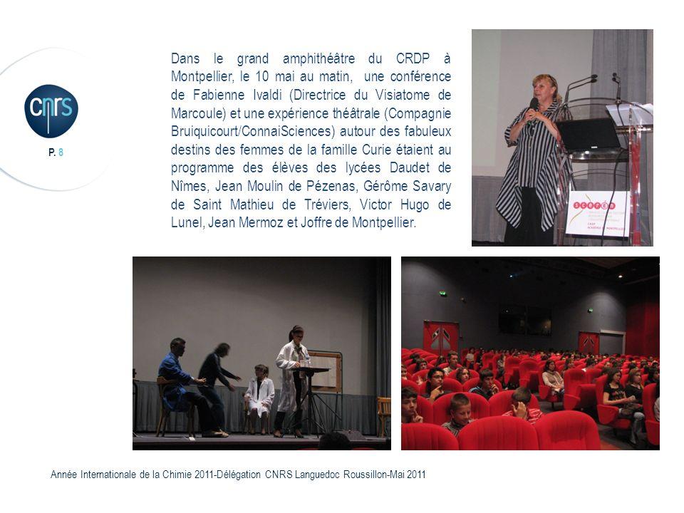 P. 8 Année Internationale de la Chimie 2011-Délégation CNRS Languedoc Roussillon-Mai 2011 Dans le grand amphithéâtre du CRDP à Montpellier, le 10 mai