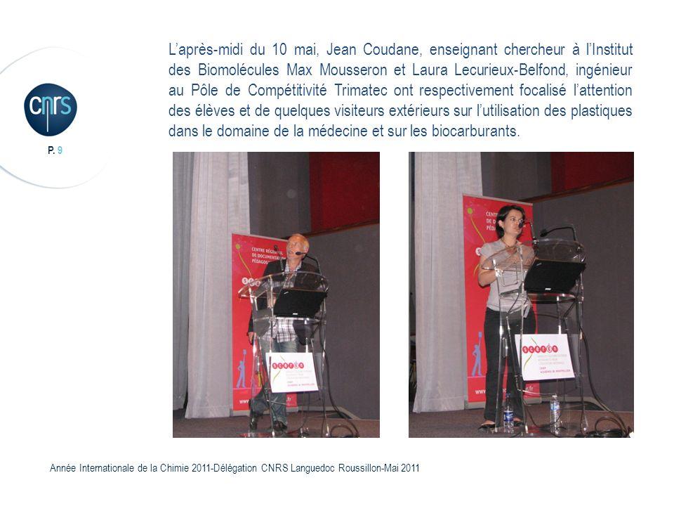 P. 9 Année Internationale de la Chimie 2011-Délégation CNRS Languedoc Roussillon-Mai 2011 Laprès-midi du 10 mai, Jean Coudane, enseignant chercheur à