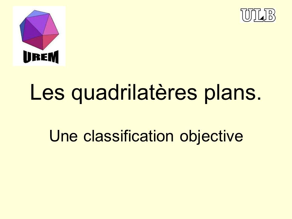 Les quadrilatères plans. Une classification objective