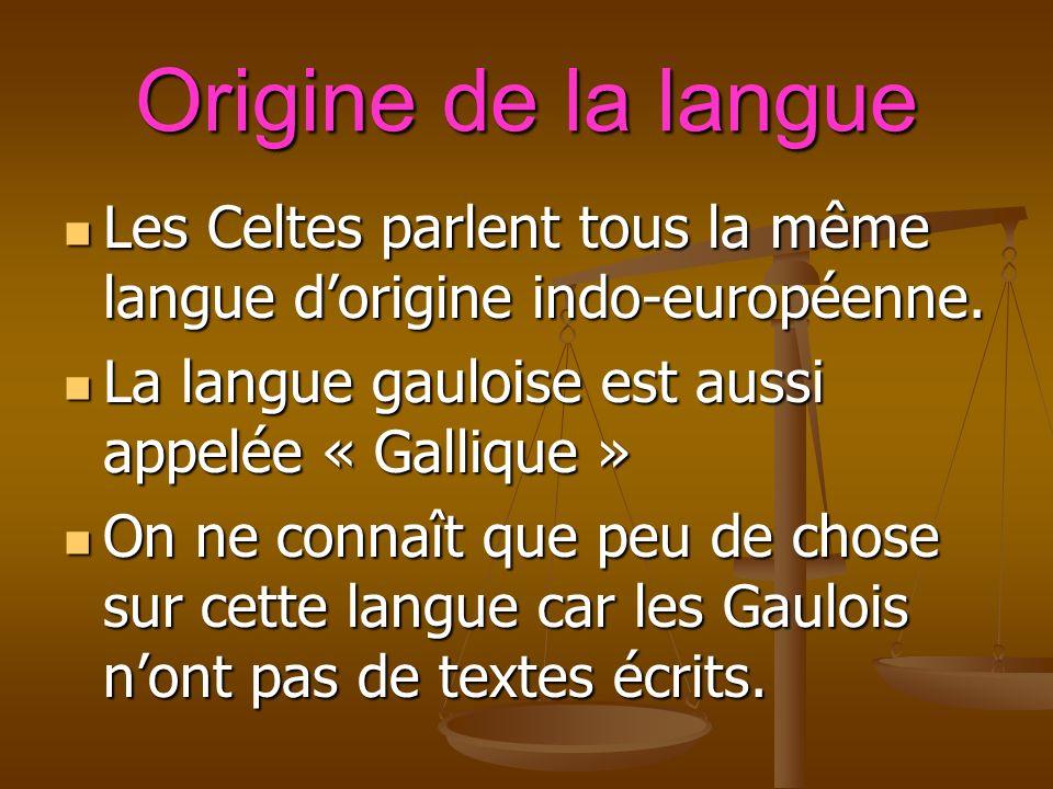 Origine de la langue Les Celtes parlent tous la même langue dorigine indo-européenne.