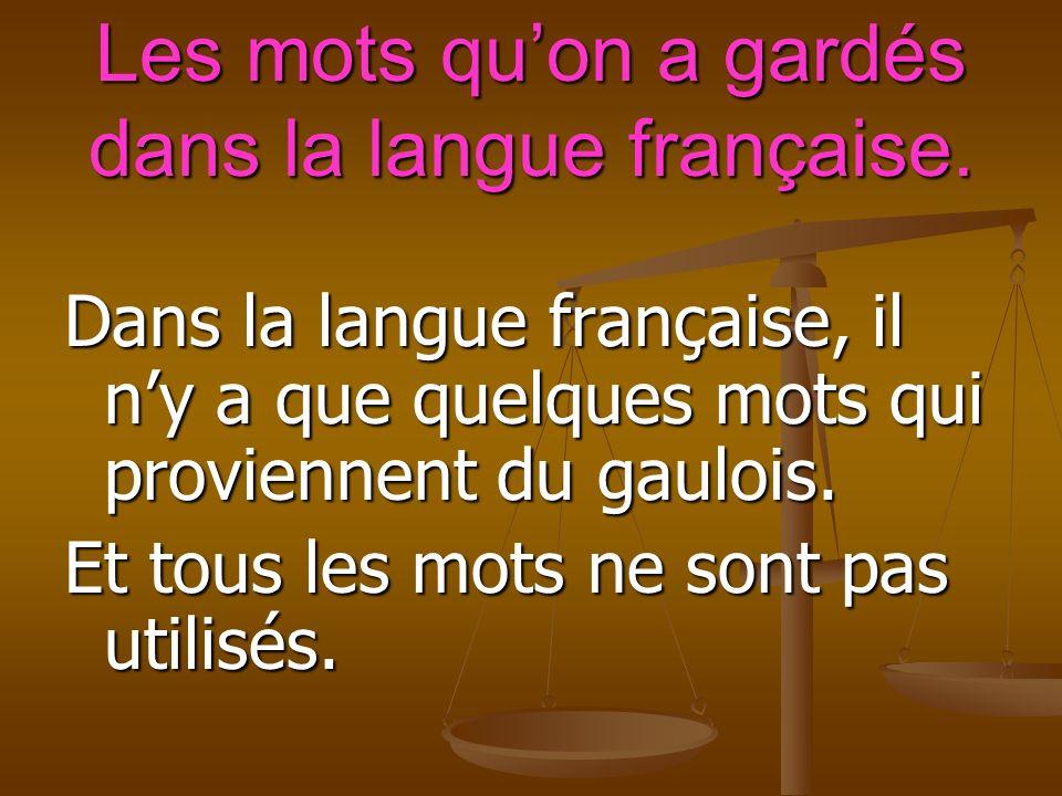 Les mots quon a gardés dans la langue française.