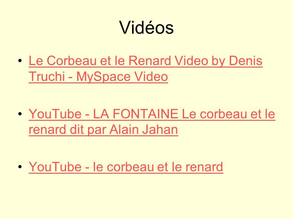 Vidéos Le Corbeau et le Renard Video by Denis Truchi - MySpace VideoLe Corbeau et le Renard Video by Denis Truchi - MySpace Video YouTube - LA FONTAIN