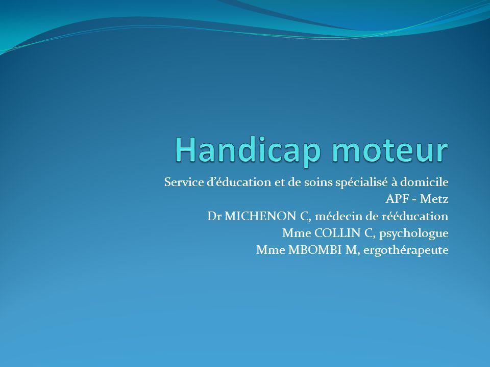 Service déducation et de soins spécialisé à domicile APF - Metz Dr MICHENON C, médecin de rééducation Mme COLLIN C, psychologue Mme MBOMBI M, ergothér
