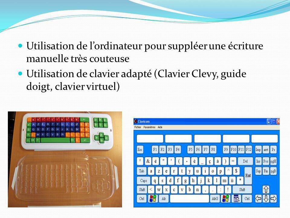 Utilisation de lordinateur pour suppléer une écriture manuelle très couteuse Utilisation de clavier adapté (Clavier Clevy, guide doigt, clavier virtue