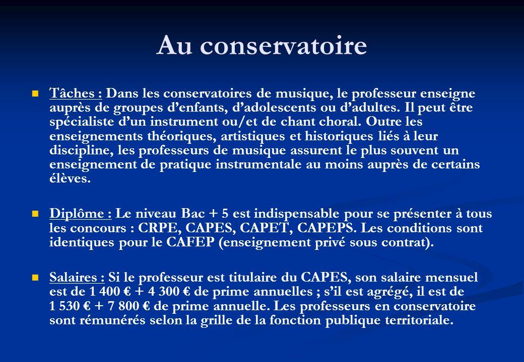 Au conservatoire Tâches : Dans les conservatoires de musique, le professeur enseigne auprès de groupes denfants, dadolescents ou dadultes. Il peut êtr