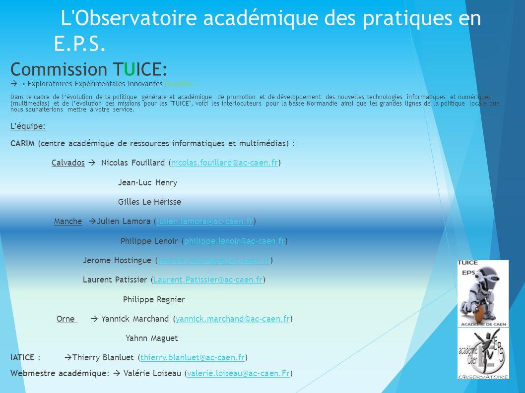 L'Observatoire académique des pratiques en E.P.S. Commission TUICE: « Exploratoires-Expérimentales-Innovantes-Usuelles » Dans le cadre de lévolution d