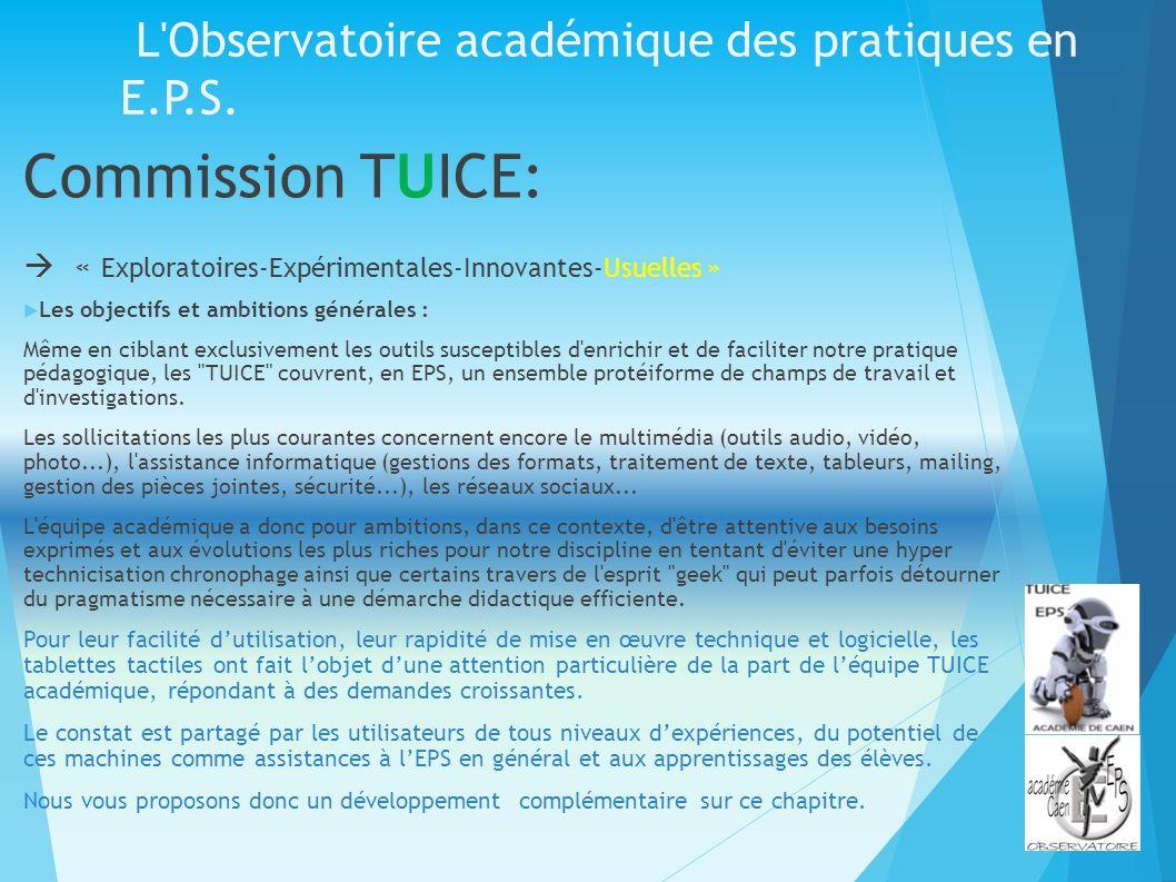 L'Observatoire académique des pratiques en E.P.S. Commission TUICE: « Exploratoires-Expérimentales-Innovantes-Usuelles » Les objectifs et ambitions gé
