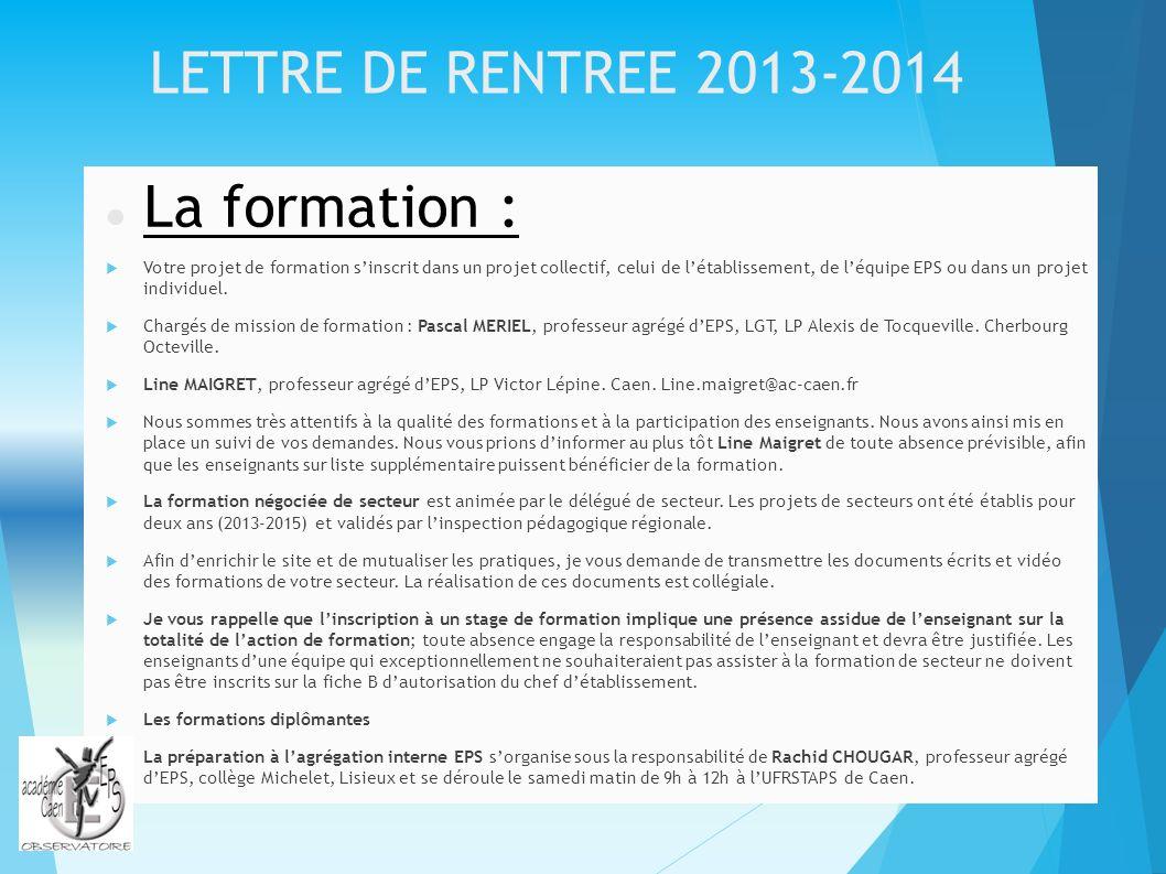 LETTRE DE RENTREE 2013-2014 La formation : Votre projet de formation sinscrit dans un projet collectif, celui de létablissement, de léquipe EPS ou dan