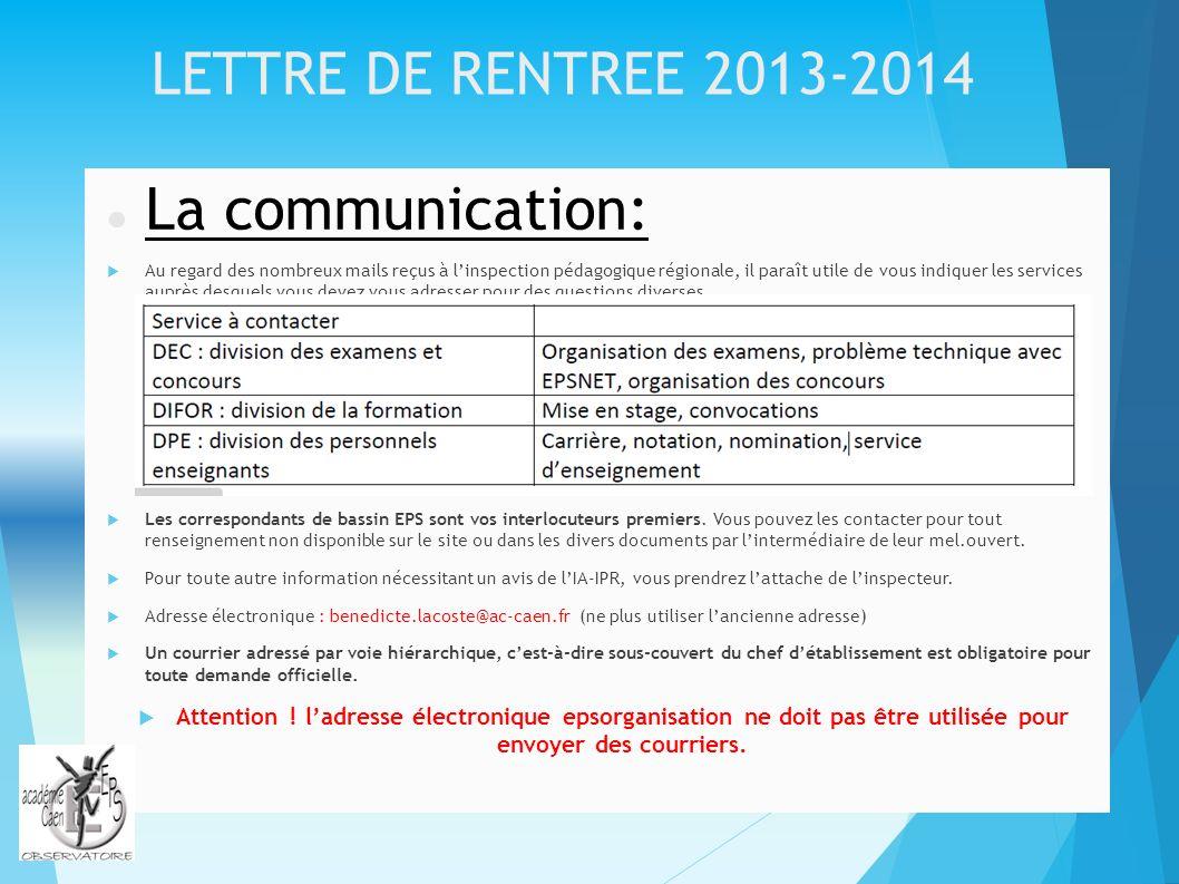 LETTRE DE RENTREE 2013-2014 La communication: Au regard des nombreux mails reçus à linspection pédagogique régionale, il paraît utile de vous indiquer