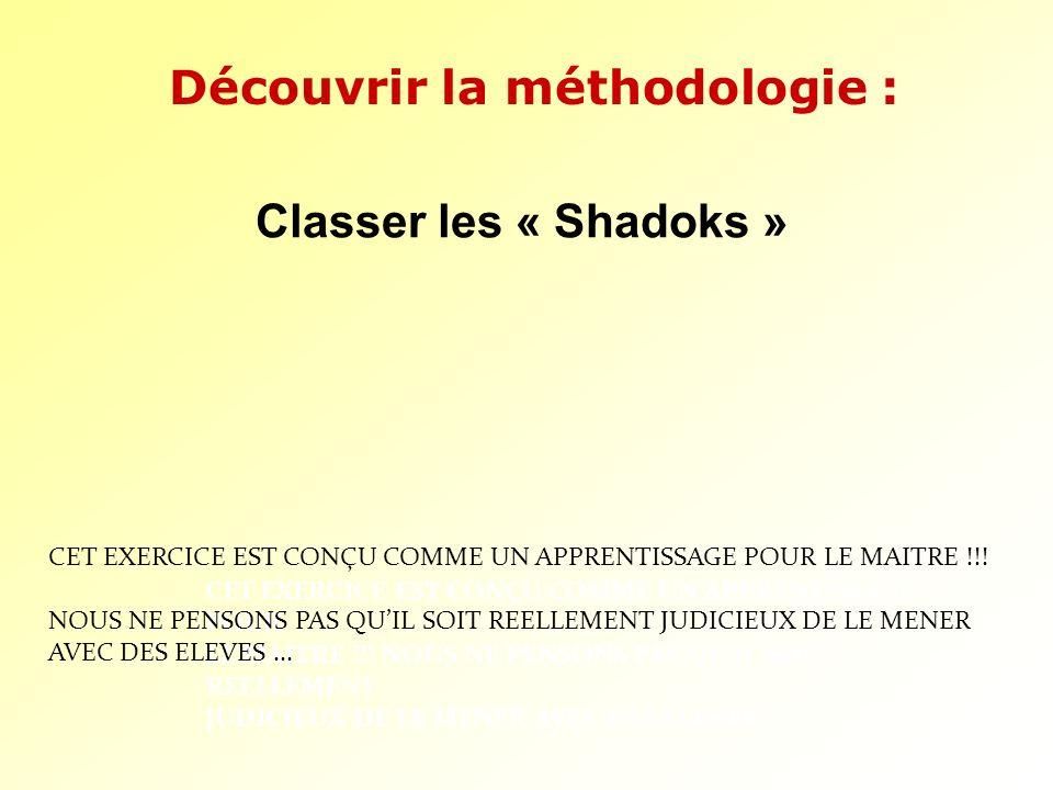 Classer les « Shadoks » CET EXERCICE EST CONÇU COMME UN APPRENTISSAGE POUR LE MAITRE !!! NOUS NE PENSONS PAS QUIL SOIT REELLEMENT JUDICIEUX DE LE MENE