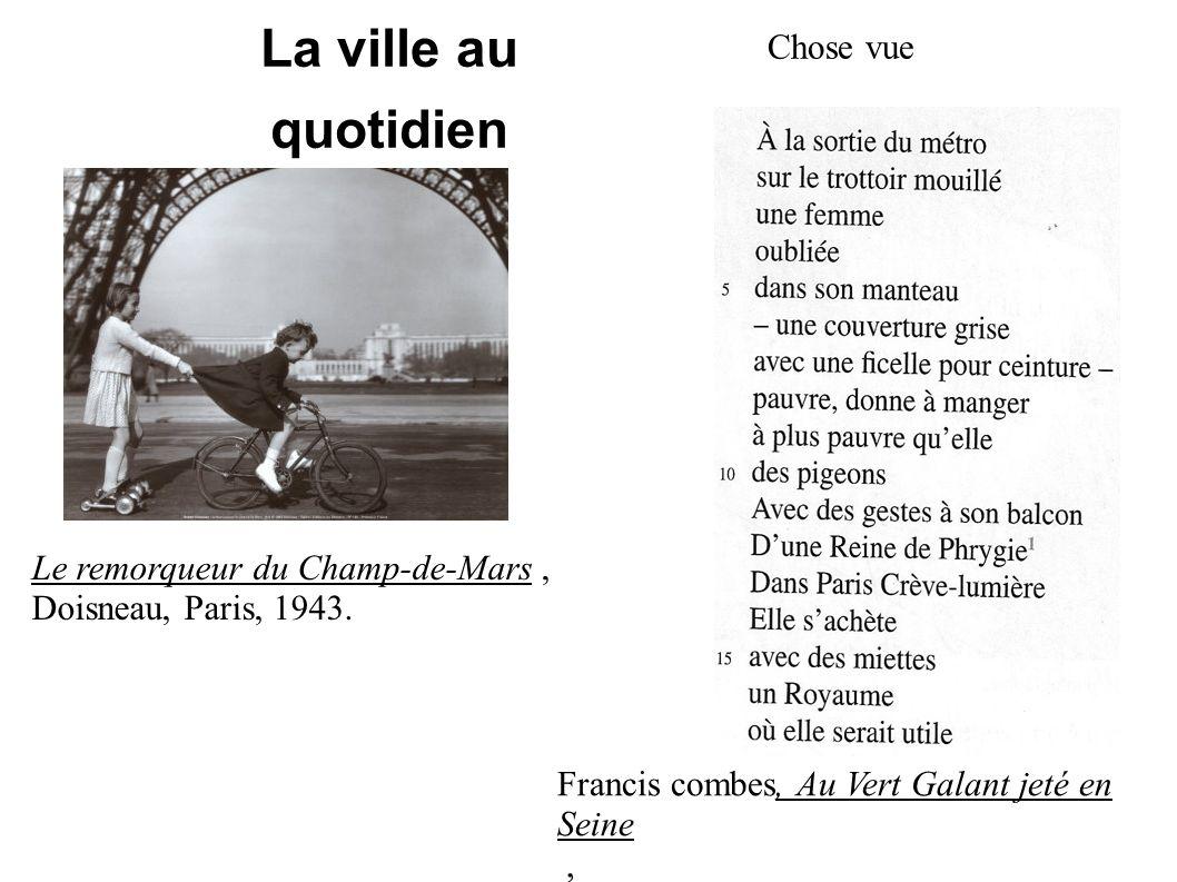 La ville au quotidien Le remorqueur du Champ-de-Mars, Doisneau, Paris, 1943. Francis combes, Au Vert Galant jeté en Seine, Chose vue