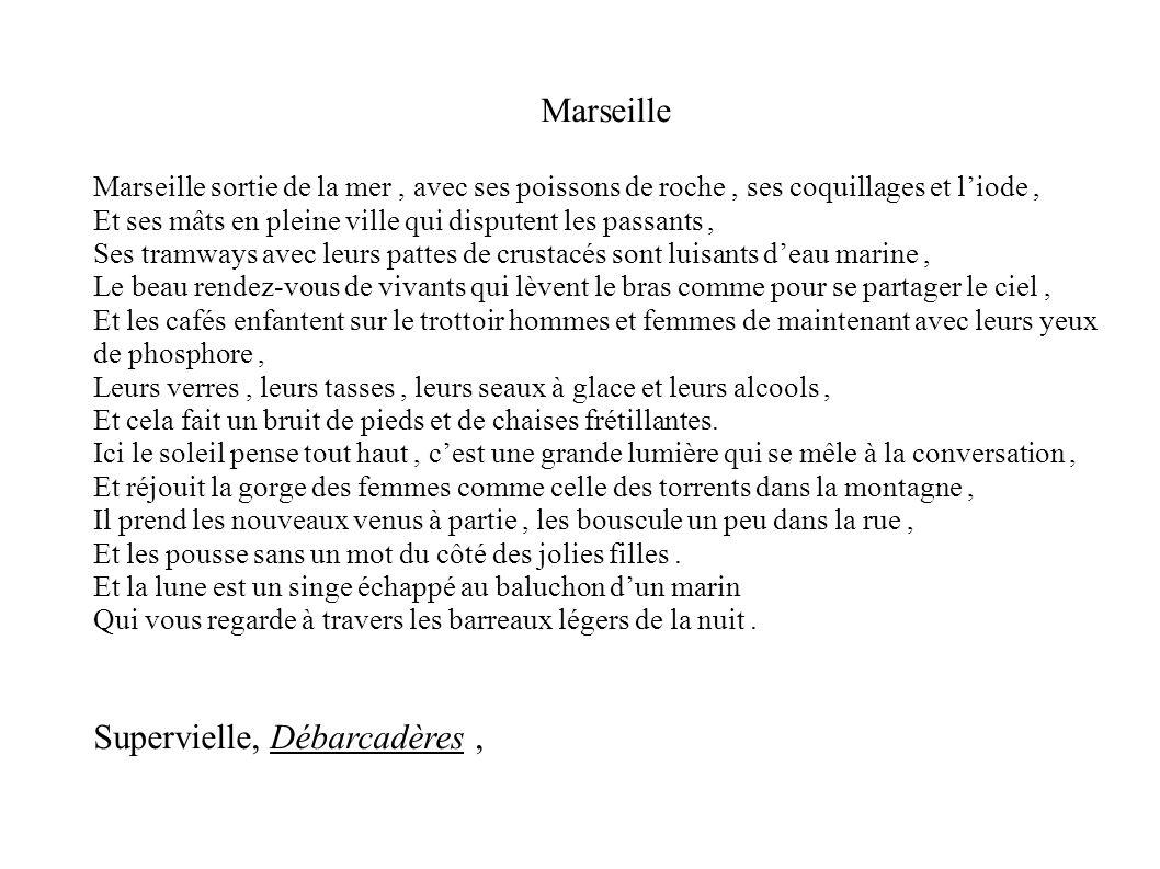 Marseille Marseille sortie de la mer, avec ses poissons de roche, ses coquillages et liode, Et ses mâts en pleine ville qui disputent les passants, Se