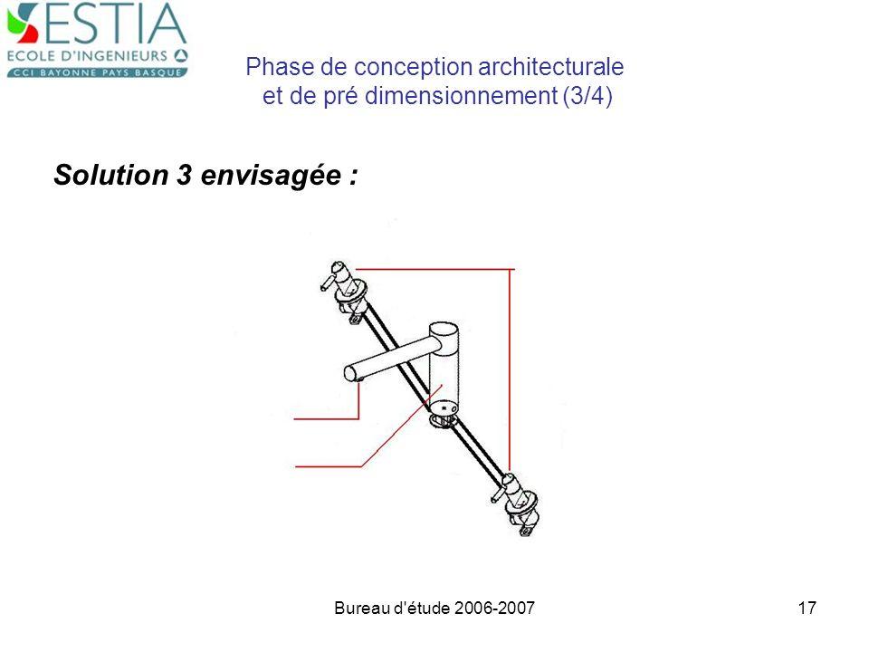Bureau d'étude 2006-200717 Phase de conception architecturale et de pré dimensionnement (3/4) Solution 3 envisagée :