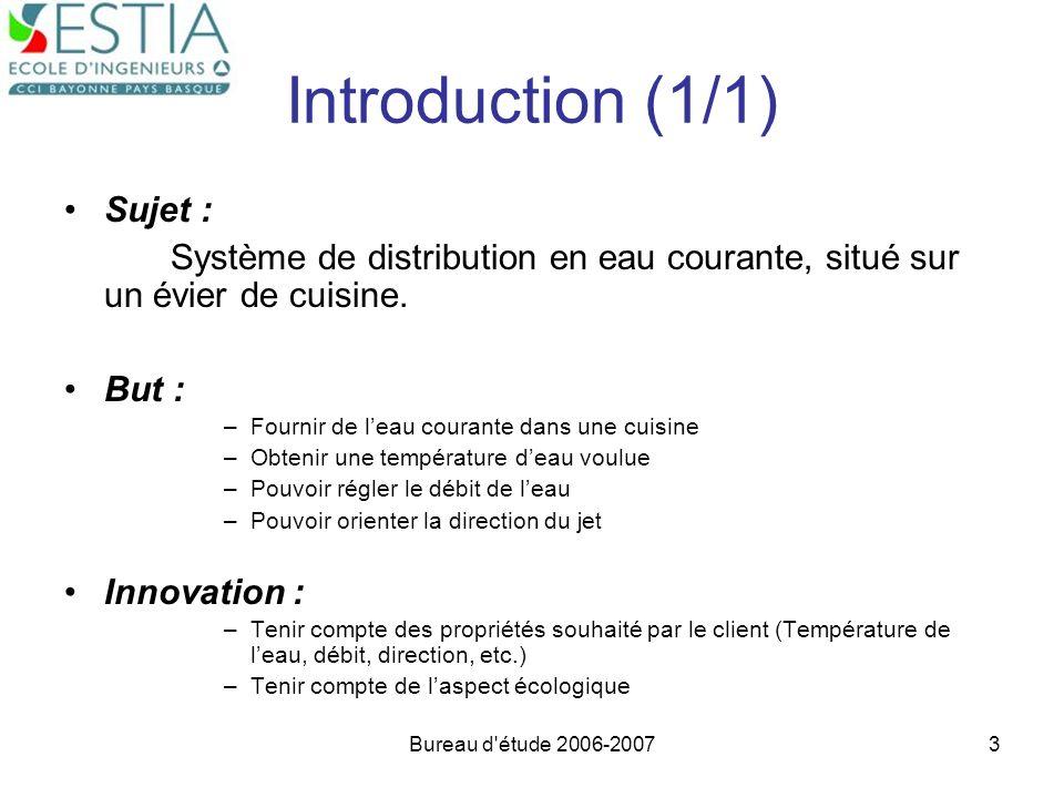 Bureau d'étude 2006-20073 Introduction (1/1) Sujet : Système de distribution en eau courante, situé sur un évier de cuisine. But : –Fournir de leau co