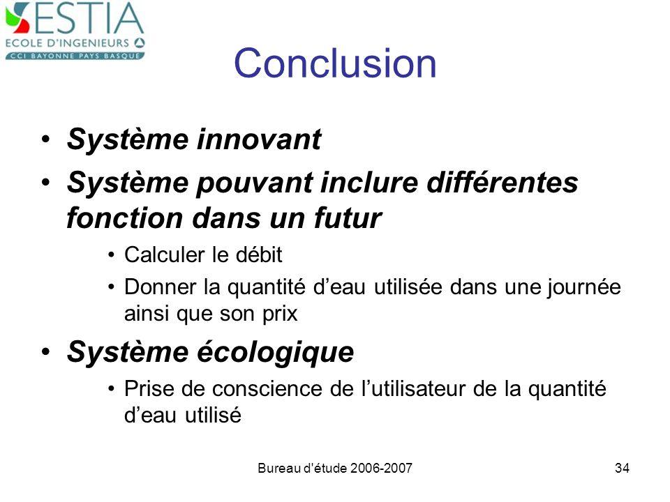 Bureau d'étude 2006-200734 Conclusion Système innovant Système pouvant inclure différentes fonction dans un futur Calculer le débit Donner la quantité