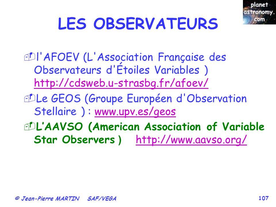 © Jean-Pierre MARTIN SAF/VEGA 107 LES OBSERVATEURS l'AFOEV (L'Association Française des Observateurs d'Étoiles Variables ) http://cdsweb.u-strasbg.fr/