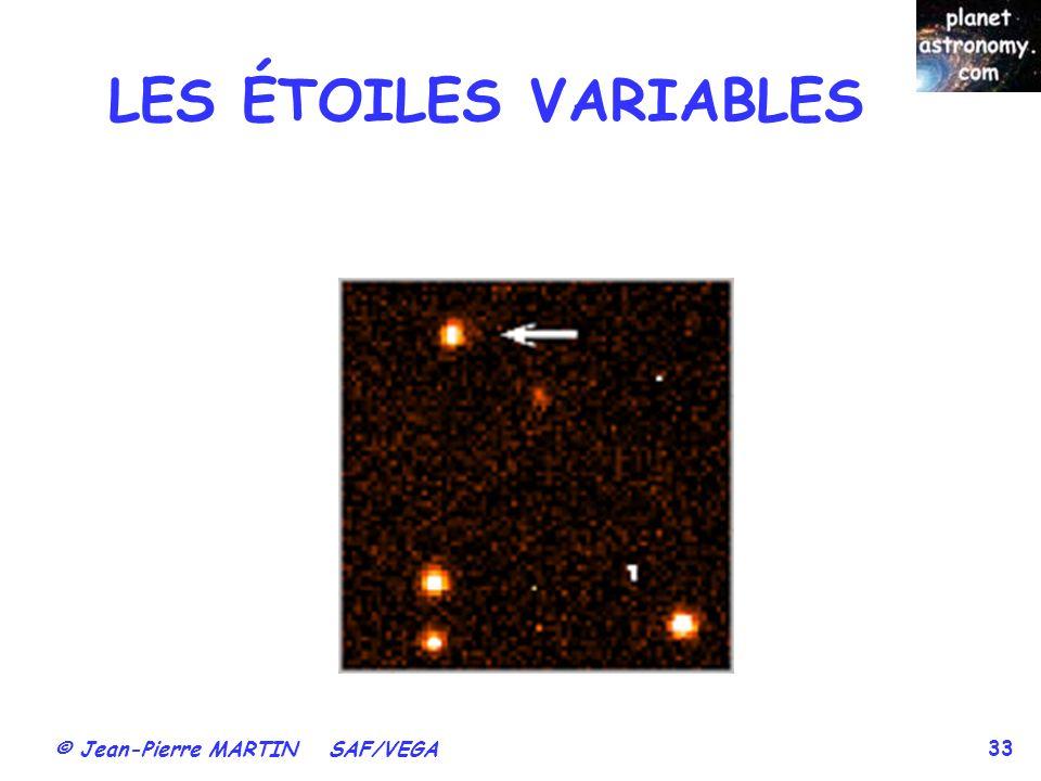 © Jean-Pierre MARTIN SAF/VEGA 33 LES ÉTOILES VARIABLES