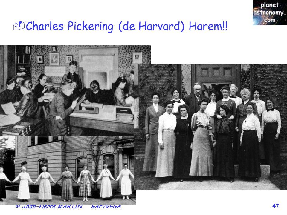 © Jean-Pierre MARTIN SAF/VEGA 47 Charles Pickering (de Harvard) Harem!!