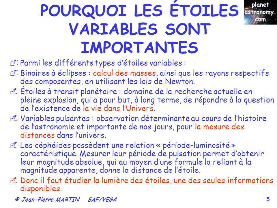 © Jean-Pierre MARTIN SAF/VEGA 5 POURQUOI LES ÉTOILES VARIABLES SONT IMPORTANTES Parmi les différents types détoiles variables : Binaires à éclipses :