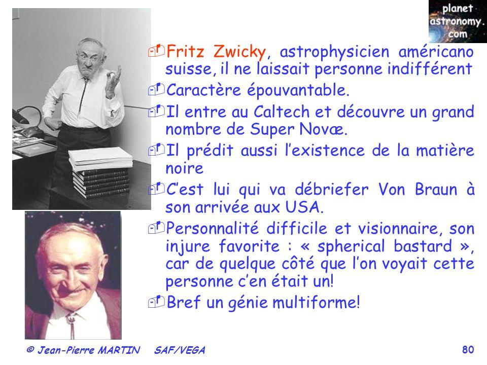 © Jean-Pierre MARTIN SAF/VEGA 80 Fritz Zwicky, astrophysicien américano suisse, il ne laissait personne indifférent Caractère épouvantable. Il entre a