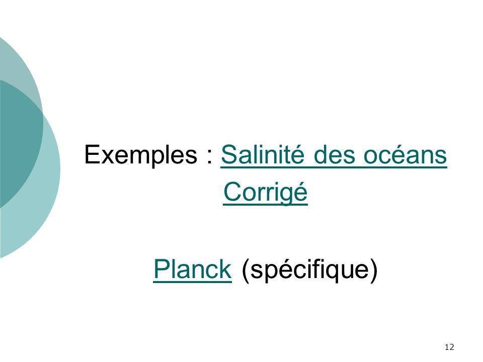 Exemples : Salinité des océansSalinité des océans Corrigé PlanckPlanck (spécifique) 12