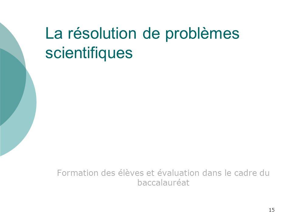 15 La résolution de problèmes scientifiques Formation des élèves et évaluation dans le cadre du baccalauréat