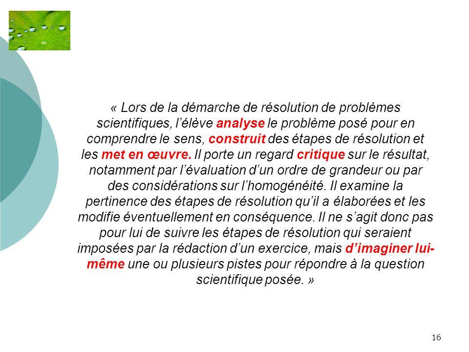 16 « Lors de la démarche de résolution de problèmes scientifiques, lélève analyse le problème posé pour en comprendre le sens, construit des étapes de