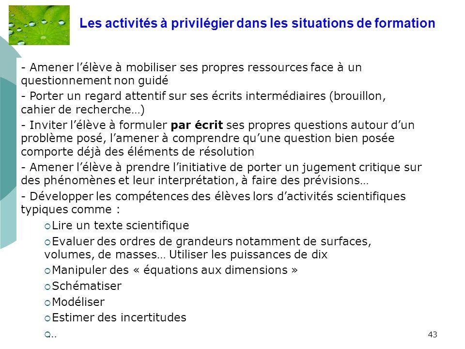 43.. Les activités à privilégier dans les situations de formation - Amener lélève à mobiliser ses propres ressources face à un questionnement non guid