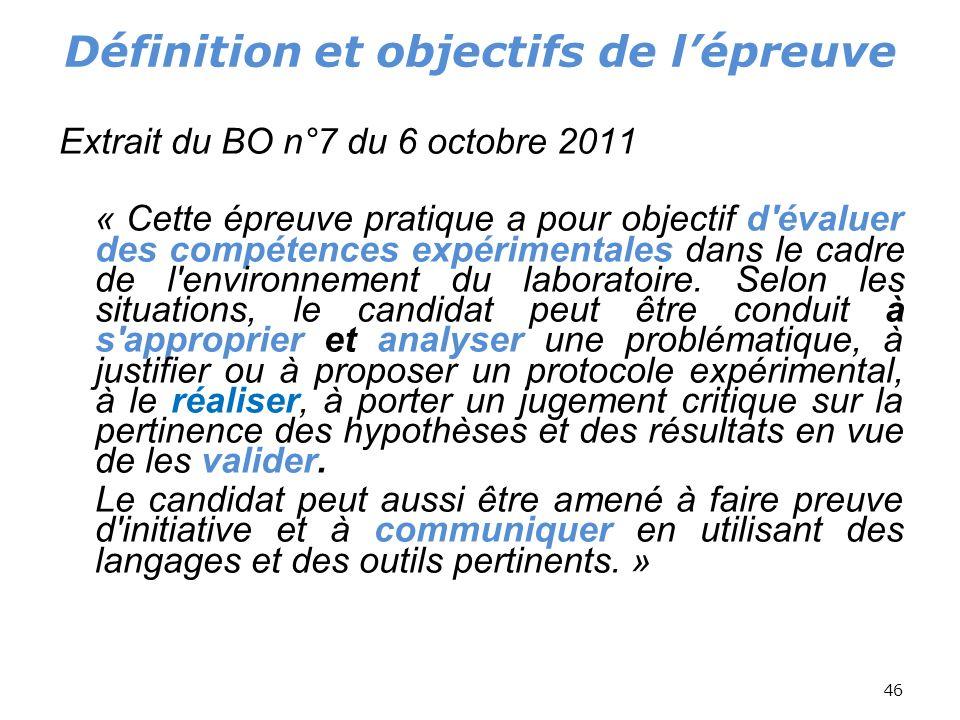 46 Extrait du BO n°7 du 6 octobre 2011 « Cette épreuve pratique a pour objectif d'évaluer des compétences expérimentales dans le cadre de l'environnem
