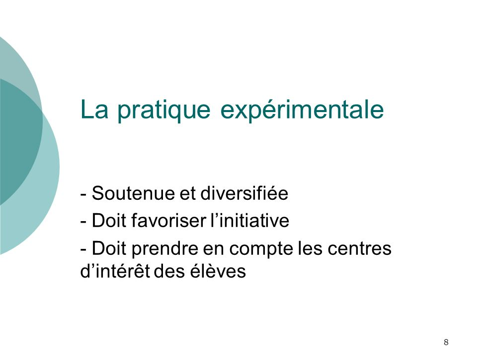La pratique expérimentale - Soutenue et diversifiée - Doit favoriser linitiative - Doit prendre en compte les centres dintérêt des élèves 8