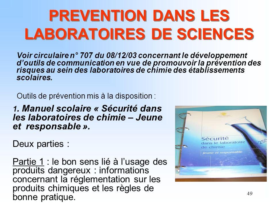 49 PREVENTION DANS LES LABORATOIRES DE SCIENCES Voir circulaire n° 707 du 08/12/03 concernant le développement doutils de communication en vue de prom