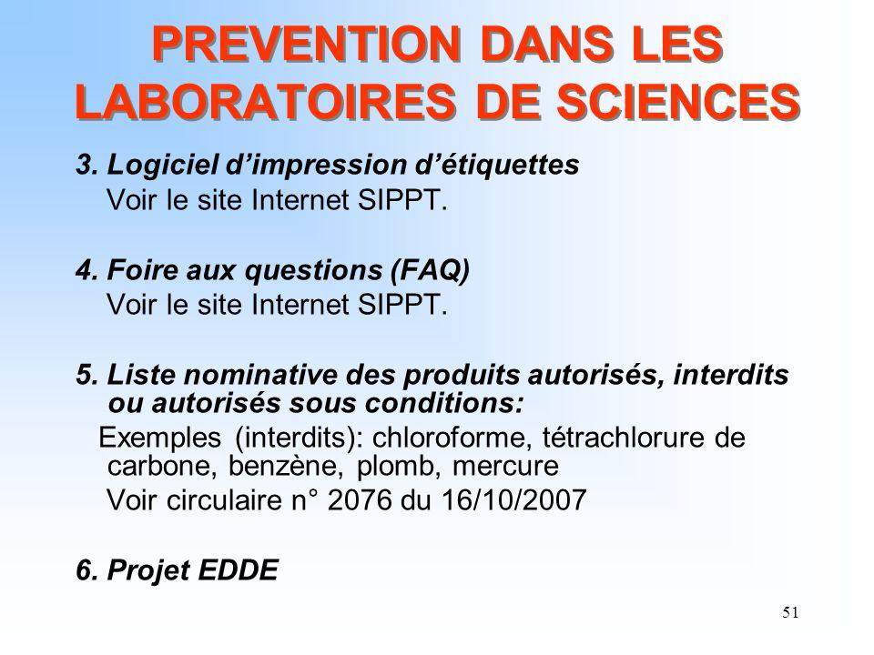 51 PREVENTION DANS LES LABORATOIRES DE SCIENCES 3. Logiciel dimpression détiquettes Voir le site Internet SIPPT. 4. Foire aux questions (FAQ) Voir le