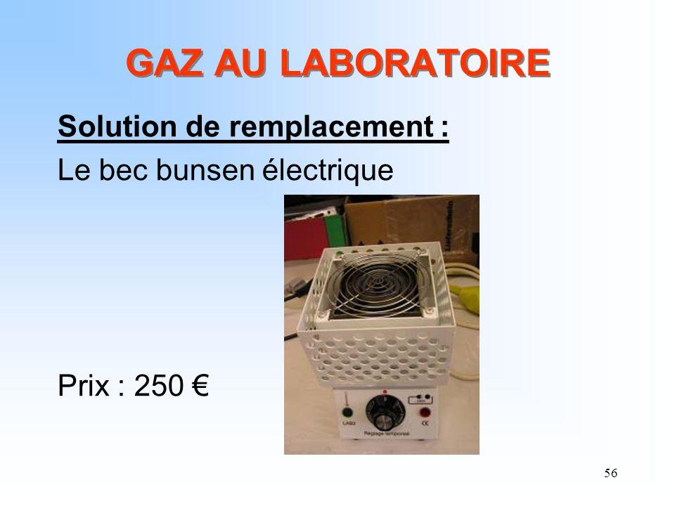 56 GAZ AU LABORATOIRE Solution de remplacement : Le bec bunsen électrique Prix : 250