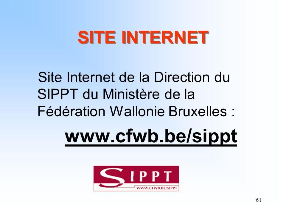 61 SITE INTERNET Site Internet de la Direction du SIPPT du Ministère de la Fédération Wallonie Bruxelles : www.cfwb.be/sippt