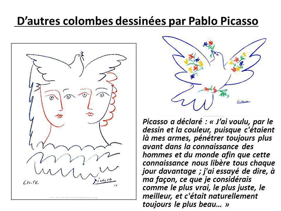 Dautres colombes dessinées par Pablo Picasso Picasso a déclaré : « Jai voulu, par le dessin et la couleur, puisque c'étaient là mes armes, pénétrer to