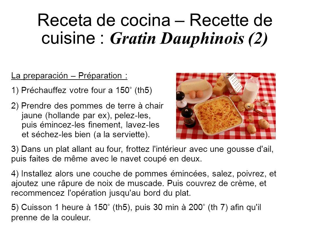 Receta de cocina – Recette de cuisine : Gratin Dauphinois (2) La preparación – Préparation : 1) Préchauffez votre four a 150° (th5) 2) Prendre des pom