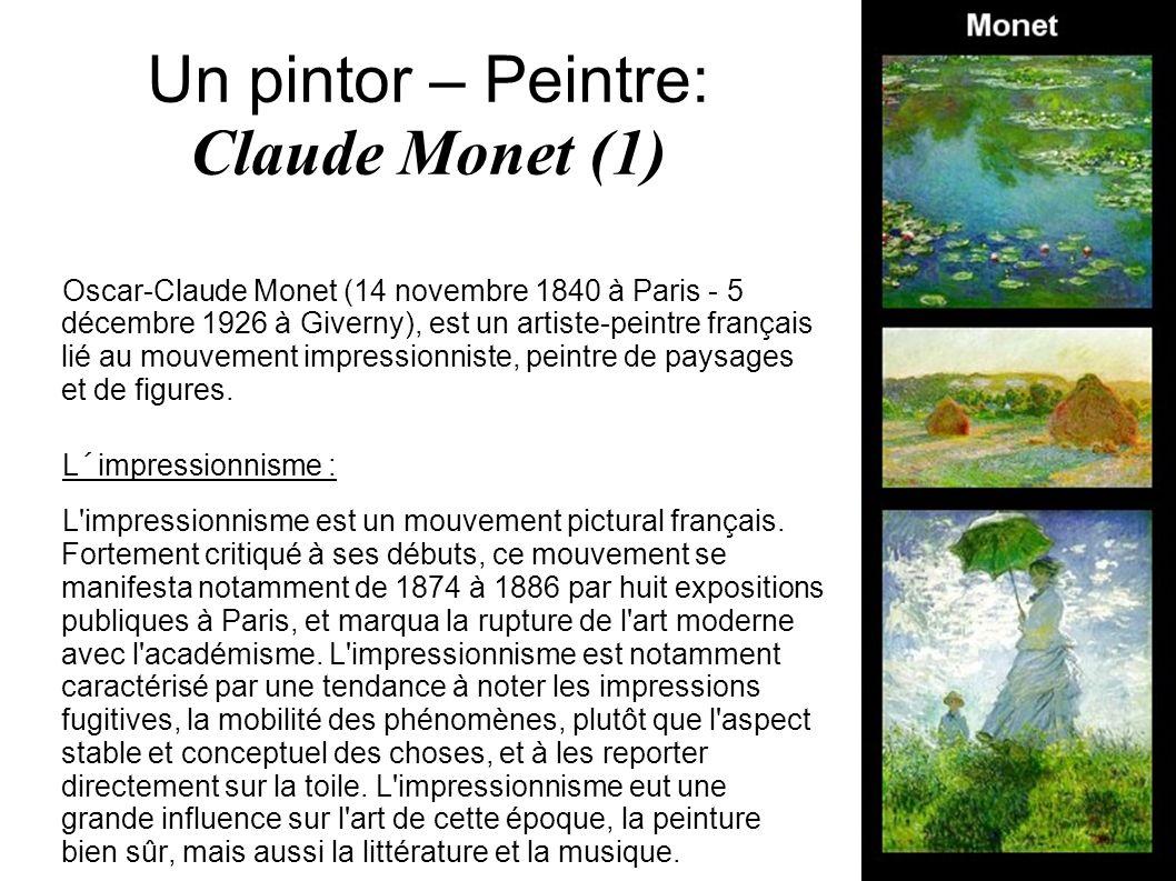Un pintor – Peintre: Claude Monet (2) Claude Monet est reconnu comme étant l un des créateurs de l impressionnisme, le plus convaincu et le plus constant des peintres impressionnistes, en même temps que le chef de file du mouvement impressionniste.