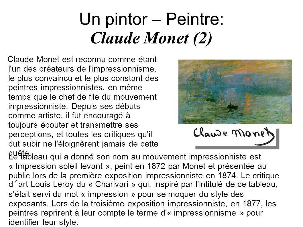 Un pintor – Peintre: Claude Monet (2) Claude Monet est reconnu comme étant l'un des créateurs de l'impressionnisme, le plus convaincu et le plus const