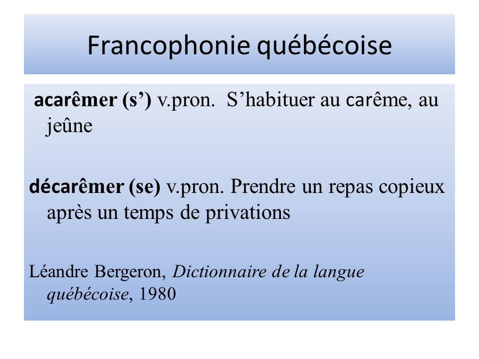 Francophonie québécoise acar êmer (s) v.pron. Shabituer au car ême, au jeûne décar êmer (se) v.pron. Prendre un repas copieux après un temps de privat
