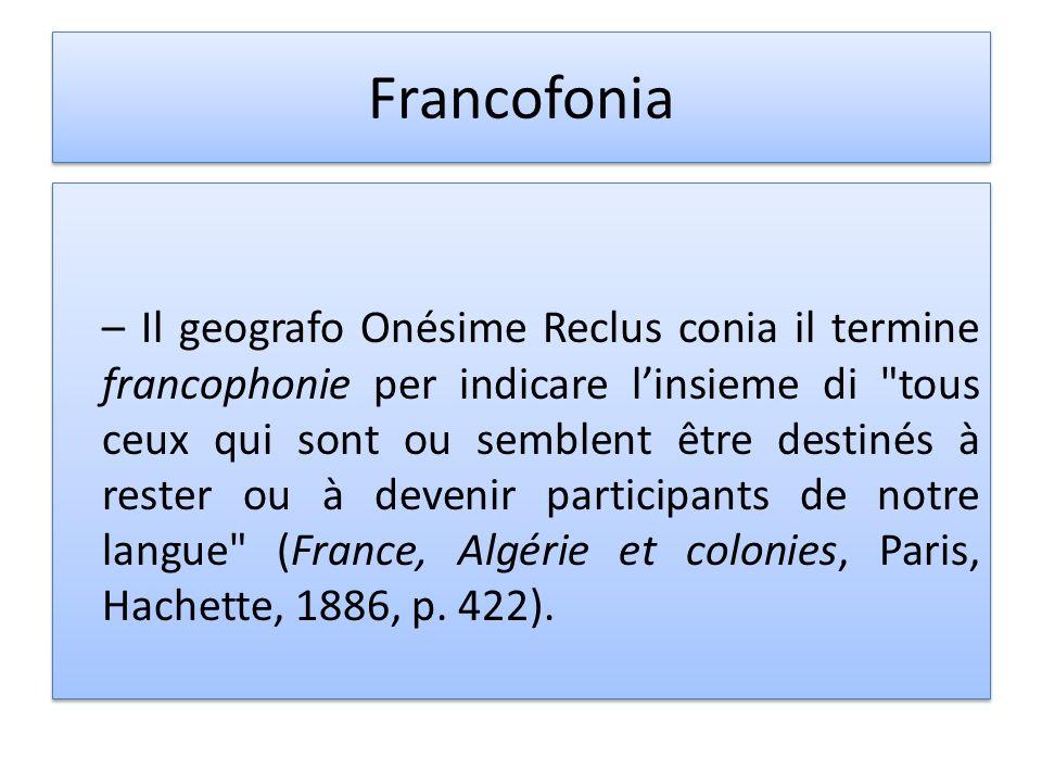 Francofonia – Il geografo Onésime Reclus conia il termine francophonie per indicare linsieme di