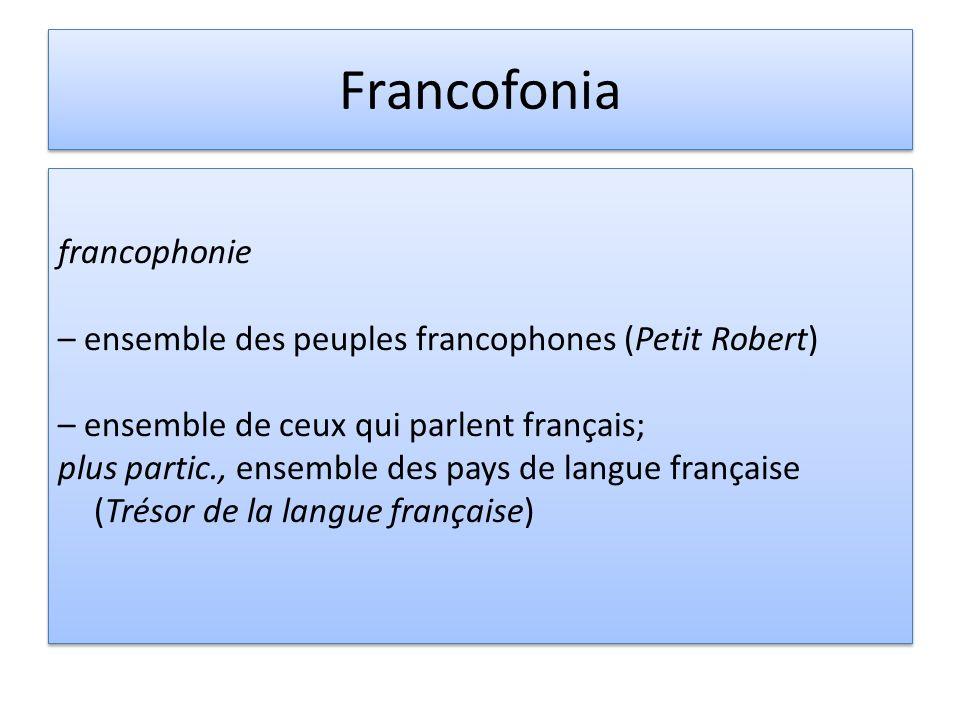 Francofonia francophonie – ensemble des peuples francophones (Petit Robert) – ensemble de ceux qui parlent français; plus partic., ensemble des pays d