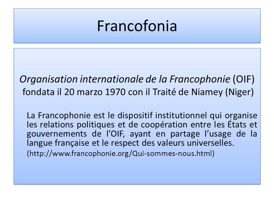 Francofonia Organisation internationale de la Francophonie (OIF) fondata il 20 marzo 1970 con il Traité de Niamey (Niger) La Francophonie est le dispo